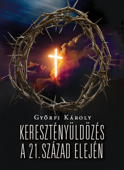 Győrfi Károly: Keresztényüldözés a 21. század elején
