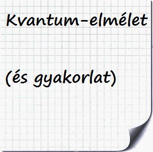 Kvantum - elmélet (és gyakorlat)